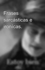 Frases sarcásticas e ironícas. by CelineVocachai2