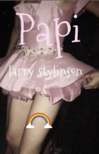 Papi ~ Larry Stylinson ~ O.S ✔✔ by LxrryPiol4