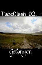 TubeClash 02 - Gefangen. by thxsxsjxckxx