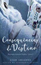 Consequências do Destino [Concluído] by LiahAriadne