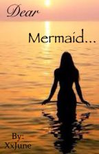 Dear Mermaid... by XxJune