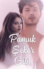 Pamuk Şeker Gibi! *1* by AskinNur_