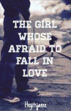 The girl who's afraid to fall in Love by heyitsjanee