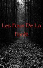 Les Fous  De La Forêt ~Avec fin alternative~ by _Laura1304_