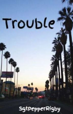 Trouble by SgtPepperRigby