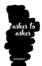 ashes to ashes  by jinhopkins