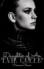Daughter of An 'Evil Queen' #Wattys2015 by HermioneForever