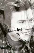 -Addicted To You- by FannyDiPiero