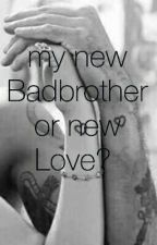 my New Badbrother or new Love? by goezdee2