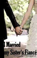 I Married my Sister's Fiancé by KaaayeL