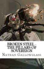 Broken Steel - The Pillars of Sovereign by SimonGlass4
