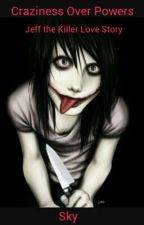 Craziness Over powers *Jeff The Killer Love story* by AtheistKing