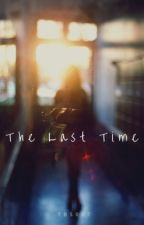 The Last Time by tbs007