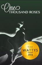 One Thousand Roses [foscar 2] wattys 2016 by ellieriks