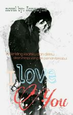 I LOVE YOU (yaoi) (BXB) by aonpayne