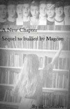A New Chapter (Sequel to bullied by Magcon) by iiLucieIsAlive