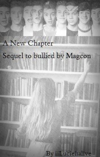 A New Chapter (Sequel to bullied by Magcon)