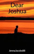 Dear Joshua by JennaJacobs88