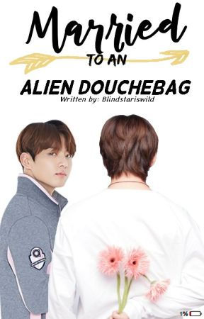 Married to an Alien Douchebag (A vkook , taekook story) by Blindstariswild
