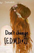 Don't change  [E.D.M.D #2]  by Johabii
