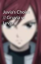 Juvia's Choice // Gruvia vs Lyvia  by erzascake