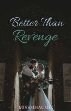 Better than Revenge (COMPLETED) by missmhaumie