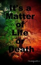 It's a Matter of Life or Death *READ DESCRIPTION* by HowlingWolf24