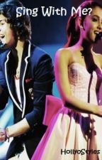 Sing with me? (Harry styles and Ariana Grande Fanfiction) ON HOLD by HallyStyler