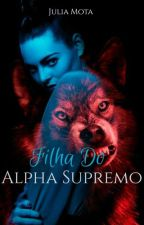 Filha do Alpha Supremo by JuliaMota17