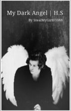 My Dark Angel | H.S ⇨ book two ⇦ by PrincessAkaQueen