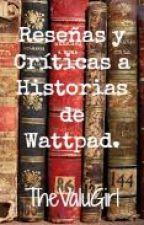 Reseñas y Críticas a Historias de Wattpad by TheValuGirl