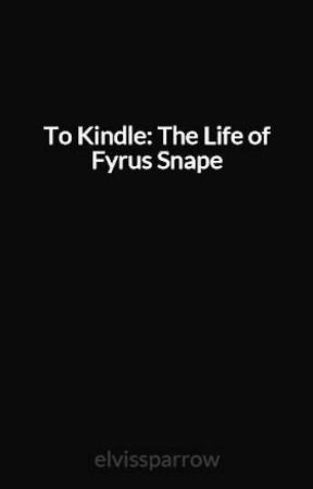 To Kindle: The Life of Fyrus Snape by elvissparrow