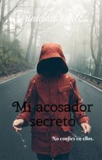 Mi Acosador secreto by Trini-Bad-Girl