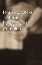 House of Dicks - Literally [Rough Draft Complete] by Bitexme