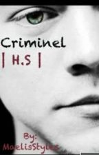 Criminel  | H.S | by MaelisStyles