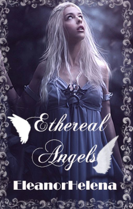 Ethereal Angels [#Wattys2016] by EleanorHelena
