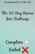 The 30 Day Rescue Bots Challenge [OLD] by HawkoTaco
