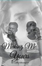Making Me Yours  by LovlynBeautiful