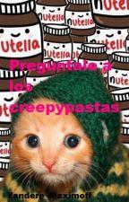 Preguntale a los Creepypastas by Yandere_Maximoff