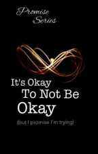 It's OK Not To Be OK (But I Promise, I'm Trying) by startrek007