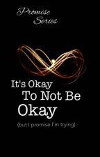 It's OK Not To Be OK (But I Promise, I'm Trying) by startrek007