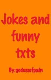 Jokes and some funny txts by goddessofpain01