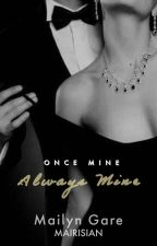 Once mine, Always mine [Soon To Be Published Under PHR] by mairisian