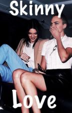 Skinny Love (Cara x Kendall Fanfic) (CaKe) by ckeyluv0
