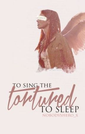 To Sing the Tortured to Sleep by nobodyshero_x