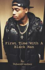First Time With a Black Man by DeborahCourtney
