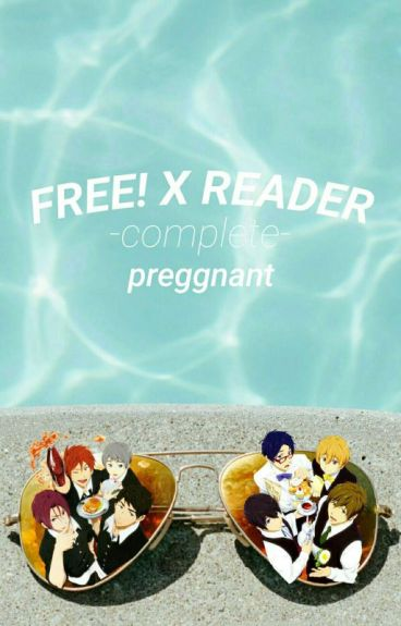 Free! x Reader | complete