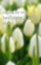 raped by my best mate..... my story by squirt412