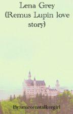 Lena Grey (Remus Lupin love story) by Liv_the_llama