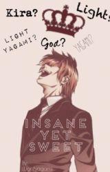 Insane yet Sweet (Light x reader) by Llightyagami